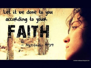 let-it-be-done-to-you-according-to-your-faith